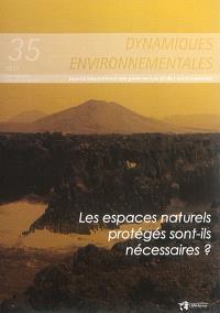 Dynamiques environnementales : journal international des géosciences et de l'environnement. n° 35, Les espaces naturels protégés sont-ils nécessaires ?