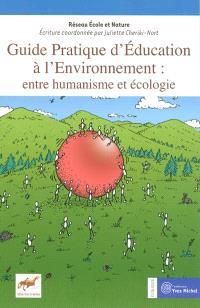 Guide pratique d'éducation à l'environnement : entre humanisme et écologie