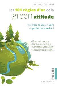 Les 101 règles d'or de la green attitude : pour voir la vie en vert et garder le sourire !