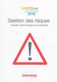 Gestion des risques : naturels, technologiques et sanitaires : Bourges, France 22 et 23 juin 2016