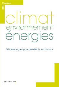 Climat, environnement, énergies : 30 idées reçues pour démêler le vrai du faux
