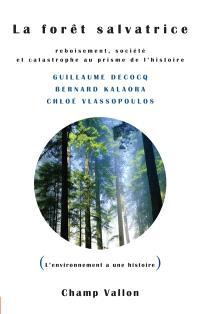 La forêt salvatrice : reboisement, société et catastrophe au prisme de l'histoire