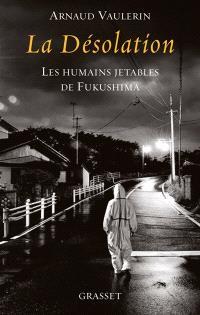 La désolation : les humains jetables de Fukushima