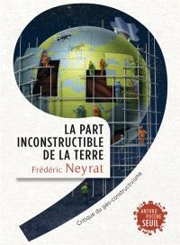 La part inconstructible de la Terre : critique du géo-constructivisme