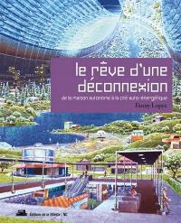 Le rêve d'une déconnexion : de la maison autonome à la cité auto-énergétique