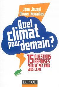 Quel climat pour demain ? : 15 questions réponses pour ne pas finir sous l'eau
