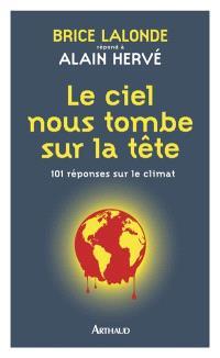 Le ciel nous tombe sur la tête : 101 réponses sur le climat : Brice Lalonde répond à Alain Hervé