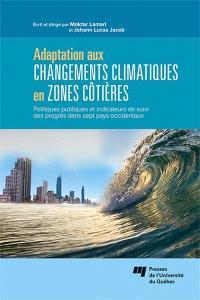 Adaptation aux changements climatiques en zones côtières  : politiques publiques et indicateurs de suivi des progrès dans sept pays occidentaux