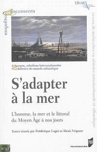 S'adapter à la mer : l'homme, la mer et le littoral du Moyen Age à nos jours : actes de la journée d'études organisée à Nantes le 11 avril 2013
