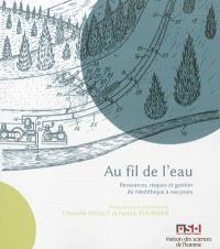Au fil de l'eau : ressources, risques et gestion du néolithique à nos jours