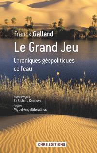Le grand jeu : chroniques géopolitiques de l'eau