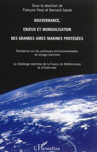Gouvernance, enjeux et mondialisation des grandes aires marines protégées : recherche sur les politiques environnementales de zonage maritime : le challenge maritime de la France de Méditerranée et d'outre-mer