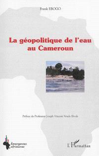 La géopolitique de l'eau au Cameroun