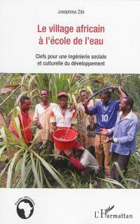 Le village africain à l'école de l'eau : clefs pour une ingénierie sociale et culturelle du développement