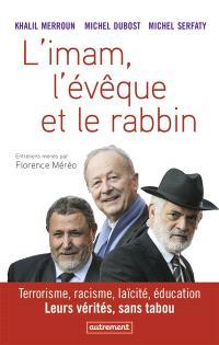 L'imam, l'évêque et le rabbin : terrorisme, racisme, laïcité, éducation : leurs vérités, sans tabou