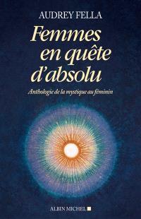 Femmes en quête d'absolu : anthologie de la mystique au féminin