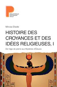Histoire des croyances et des idées religieuses. Volume 1, De l'âge de la pierre aux mystères d'Eleusis