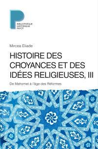 Histoire des croyances et des idées religieuses. Volume 3, De Mahomet à l'âge des Réformes