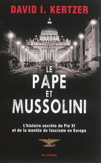 Le pape et Mussolini : l'histoire secrète de Pie XI et de la montée du fascisme en Europe