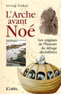L'arche avant Noé : les origines de l'histoire du Déluge déchiffrées