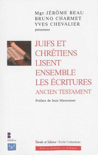 Juifs et chrétiens lisent ensemble les Ecritures : Ancien Testament