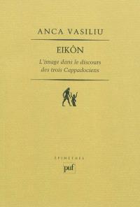 Eikôn : l'image dans le discours des trois Cappadociens