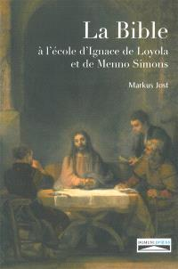 La Bible à l'école d'Ignace de Loyola et de Menno Simons