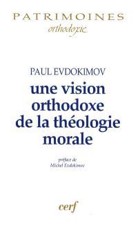 Une vision orthodoxe de la théologie morale : Dieu dans la vie des hommes