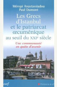 Les Grecs d'Istanbul et le patriarcat oecuménique au seuil du XXIe siècle : une communauté en quête d'avenir