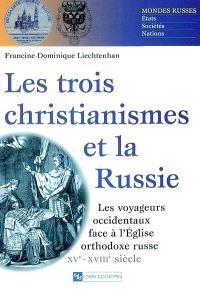 Les trois christianismes et la Russie : les voyageurs occidentaux face à l'Eglise orthodoxe russe (XVe-XVIIIe siècle)