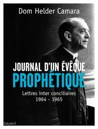 Journal d'un évêque prophétique : lettres inter conciliaires, 1964-1965