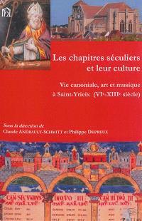 Les chapitres séculiers et leur culture : vie canoniale, art et musique à Saint-Yrieix (VIe-XIIIe siècle) : actes du colloque tenu à Limoges, Saint-Yrieix et Poitiers, du 18 au 20 juin 2009