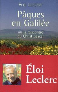 Pâques en Galilée : ou la rencontre du Christ pascal