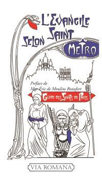 L'Evangile selon saint Métro : guide des saints parisiens