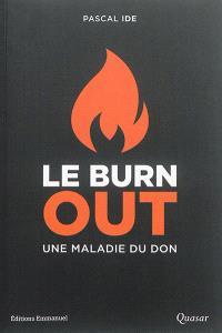 Le burn-out, une maladie du don : le comprendre, le reconnaître, le traiter