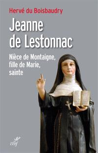 Jeanne de Lestonnac : nièce de Montaigne, fille de Marie, sainte