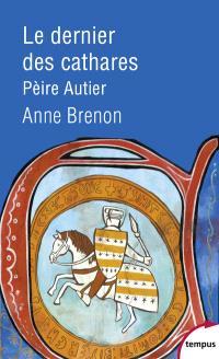 Le dernier des cathares : Pèire Autier, 1245-1310
