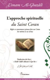 L'approche spirituelle du saint Coran : règles et convenances : mérites et vertus
