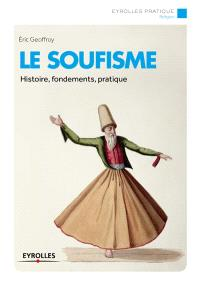 Le soufisme : histoire, fondements, pratiques