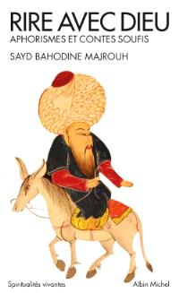 Rire avec Dieu : aphorismes et contes soufis