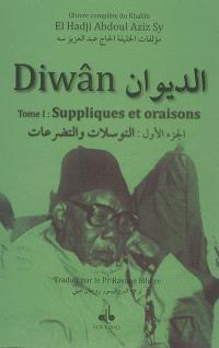 Diwân : oeuvre complète du khalife El Hadji Abdoul Aziz Sy. Volume 1, Suppliques et oraisons