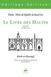 Le livre des haltes = Kitâb al-Mawâqif. Volume 4, Haltes 100 à 143