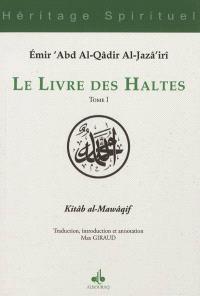 Le livre des haltes = Kitâb al-Mawâqif. Volume 1
