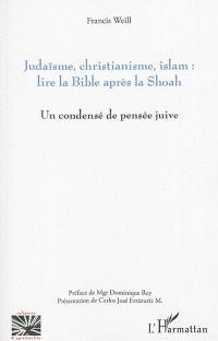 Judaïsme, christianisme, islam : lire la Bible après la Shoah : un condensé de pensée juive