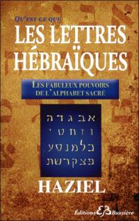Qu'est-ce que les lettres hébraïques ? : les fabuleux pouvoirs de l'alphabet sacré
