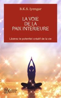 La voie de la paix intérieure : voyage vers la plénitude et la lumière : libérez le potentiel créatif de la vie