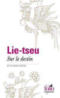 Sur le destin et autres textes : Lie-Tseu
