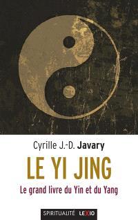 Le Yi jing : le grand livre du ying et du yang
