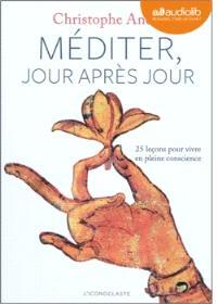 Méditer, jour après jour : 25 leçons pour vivre en pleine conscience : texte intégral