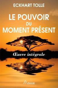 Le pouvoir du moment présent  : oeuvre intégrale